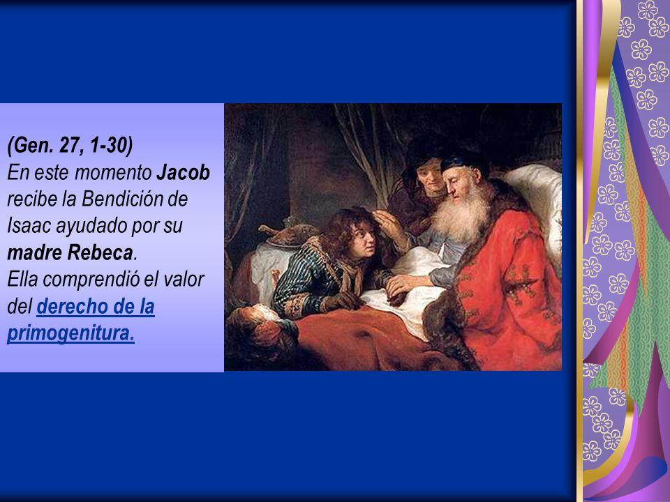 (Gen.27, 1-30) En este momento Jacob recibe la Bendición de Isaac ayudado por su madre Rebeca.