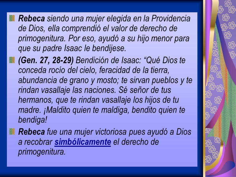 Rebeca siendo una mujer elegida en la Providencia de Dios, ella comprendió el valor de derecho de primogenitura.