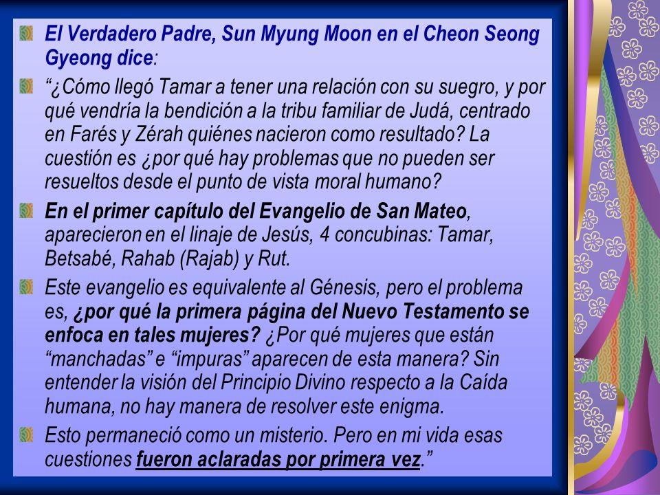El Verdadero Padre, Sun Myung Moon en el Cheon Seong Gyeong dice : ¿Cómo llegó Tamar a tener una relación con su suegro, y por qué vendría la bendición a la tribu familiar de Judá, centrado en Farés y Zérah quiénes nacieron como resultado.