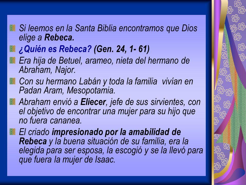 Si leemos en la Santa Biblia encontramos que Dios elige a Rebeca.