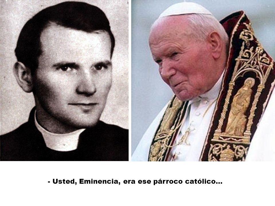 - Usted, Eminencia, era ese párroco católico...
