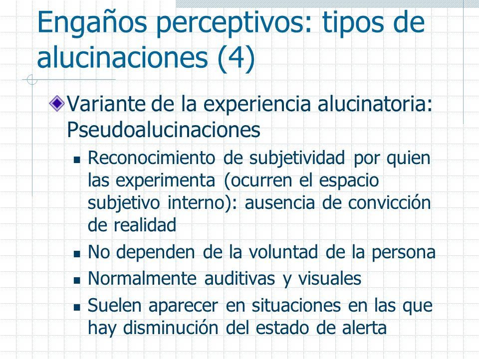 Engaños perceptivos: tipos de alucinaciones (4) Variante de la experiencia alucinatoria: Pseudoalucinaciones Reconocimiento de subjetividad por quien