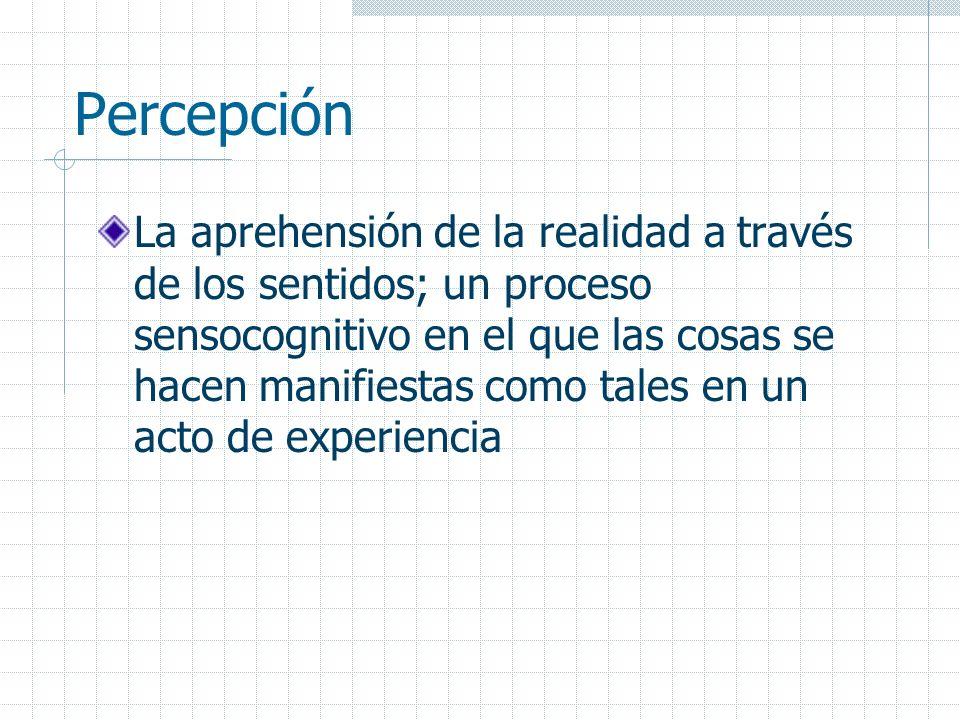 Percepción Secuencia de 3 procesos Recepción de la información: procesos sensoriales Representación de la información: cómo agrupamos los distintos trozos de información para determinar lo que representan Comprensión de la información: cómo combinamos la representación con nuestro conocimiento previo para que nos resulte comprensible
