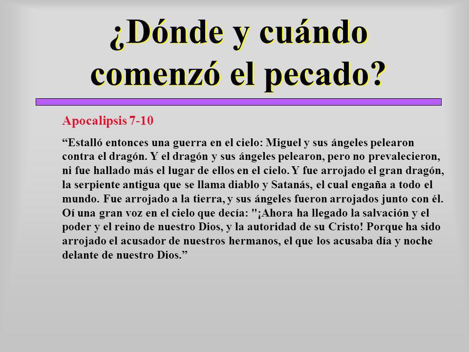 ¿Dónde y cuándo comenzó el pecado? Apocalipsis 7-10 Estalló entonces una guerra en el cielo: Miguel y sus ángeles pelearon contra el dragón. Y el drag
