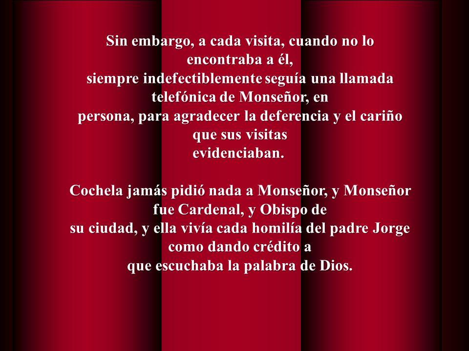 A partir de ese momento, Cochela visitaría mensualmente a Monseñor, siempre llevándole todo tipo de ofrendas, escritos, viejas fotografías en blanco y negro, y entre ellas se destacaban sus Chipás , lo que además la caracterizaban por su exquisitez y por su origen correntino.