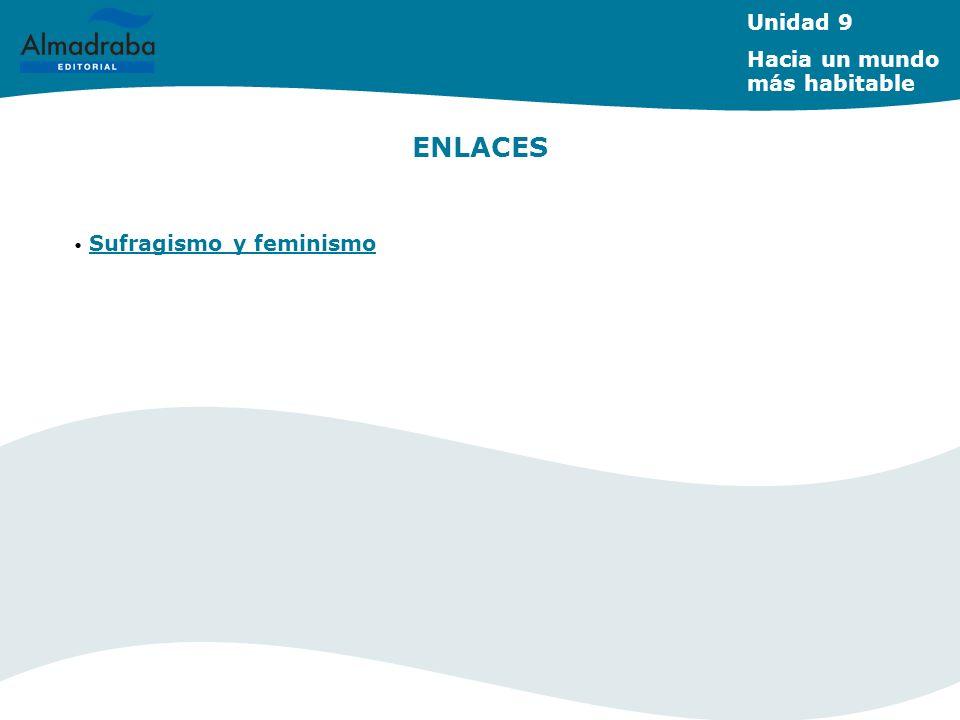 ENLACES Sufragismo y feminismo Unidad 9 Hacia un mundo más habitable