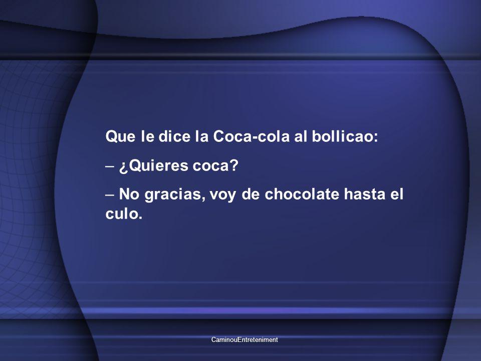 CaminouEntreteniment Que le dice la Coca-cola al bollicao: – ¿Quieres coca.