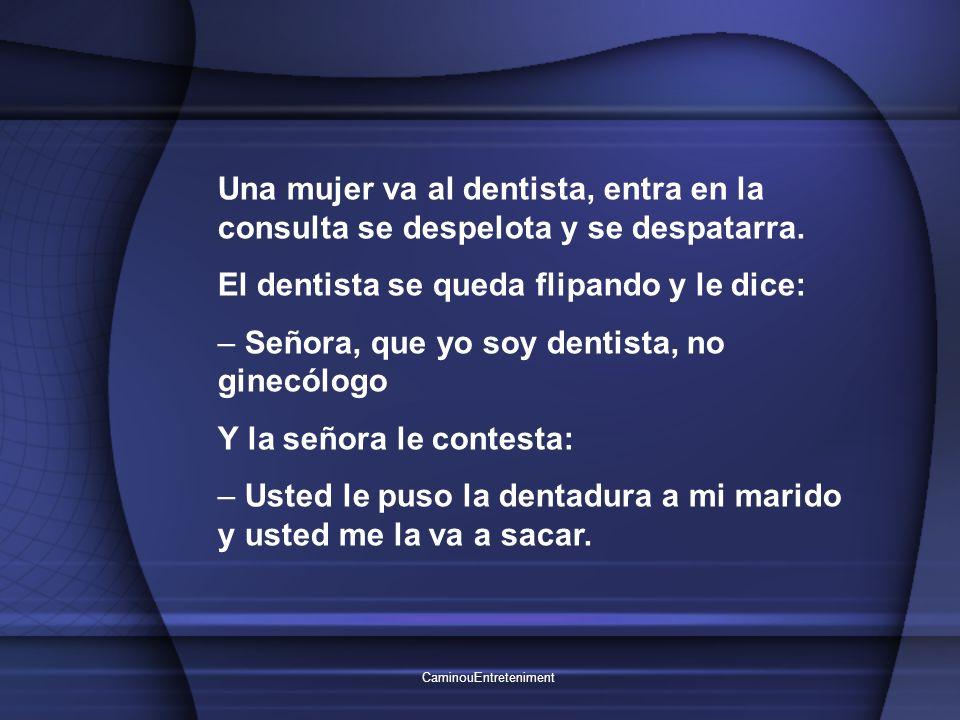 CaminouEntreteniment Una mujer va al dentista, entra en la consulta se despelota y se despatarra.