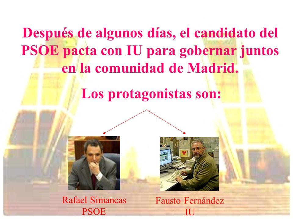 Fausto Fernández IU Después de algunos días, el candidato del PSOE pacta con IU para gobernar juntos en la comunidad de Madrid. Los protagonistas son: