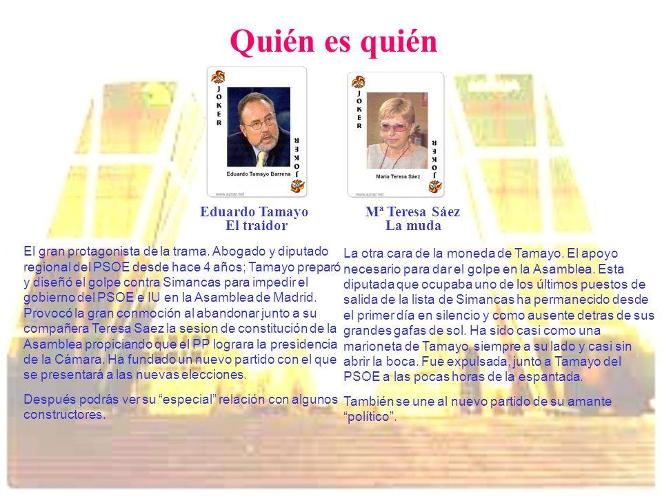 Quién es quién Eduardo TamayoMª Teresa Sáez El gran protagonista de la trama. Abogado y diputado regional del PSOE desde hace 4 años; Tamayo preparó y