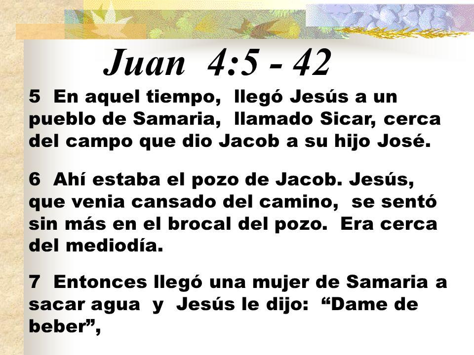 Juan 4:5 - 42 5 En aquel tiempo, llegó Jesús a un pueblo de Samaria, llamado Sicar, cerca del campo que dio Jacob a su hijo José. 6 Ahí estaba el pozo