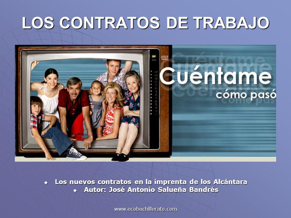 www.ecobachillerato.com LOS CONTRATOS DE TRABAJO Los nuevos contratos en la imprenta de los Alcántara Los nuevos contratos en la imprenta de los Alcán