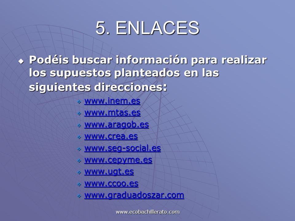 www.ecobachillerato.com 5. ENLACES Podéis buscar información para realizar los supuestos planteados en las siguientes direcciones : Podéis buscar info