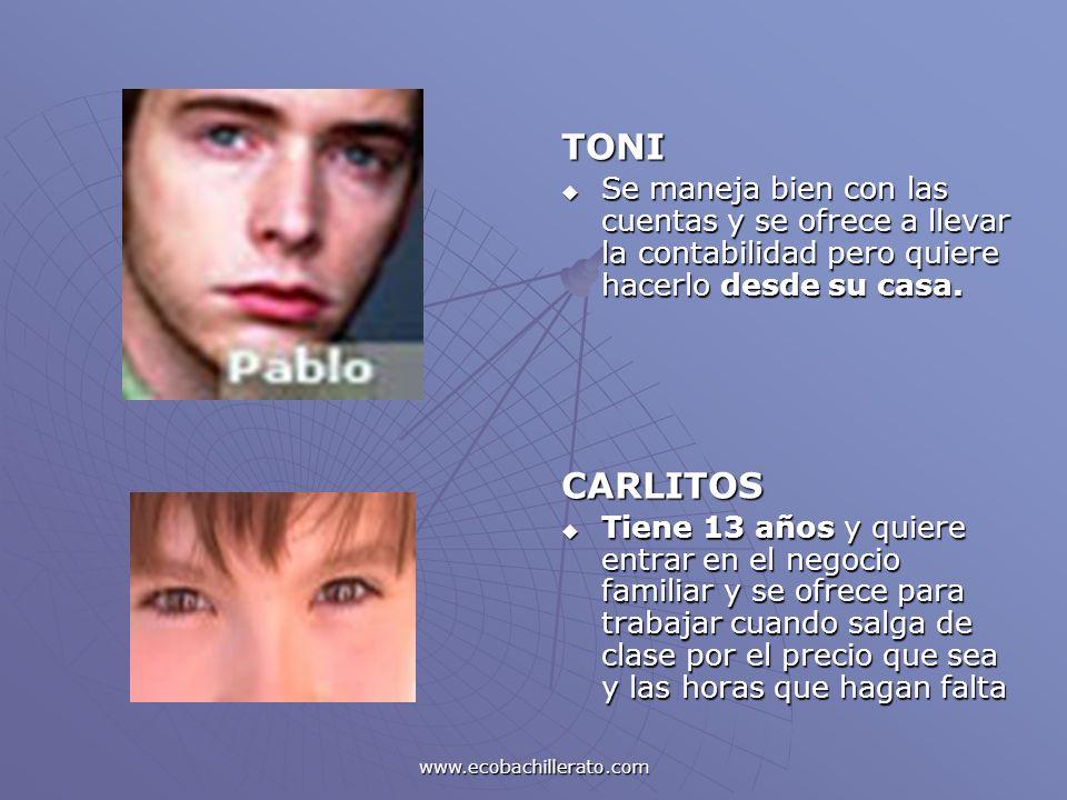 www.ecobachillerato.com TONI Se maneja bien con las cuentas y se ofrece a llevar la contabilidad pero quiere hacerlo desde su casa. Se maneja bien con