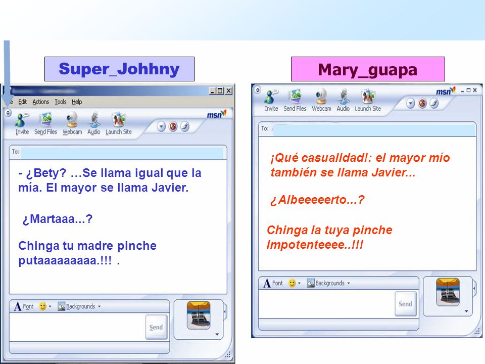 Super_Johhny Mary_guapa - ¿Bety? …Se llama igual que la mía. El mayor se llama Javier. ¡Qué casualidad!: el mayor mío también se llama Javier... ¿Mart