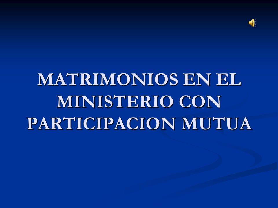 MATRIMONIOS EN EL MINISTERIO CON PARTICIPACION MUTUA