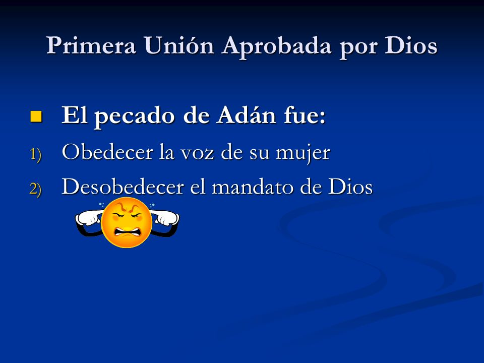 Primera Unión Aprobada por Dios El pecado de Adán fue: El pecado de Adán fue: 1) Obedecer la voz de su mujer 2) Desobedecer el mandato de Dios