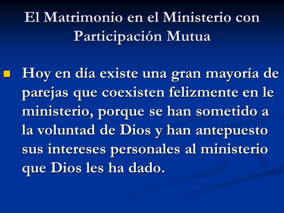 El Matrimonio en el Ministerio con Participación Mutua Hoy en día existe una gran mayoría de parejas que coexisten felizmente en le ministerio, porque