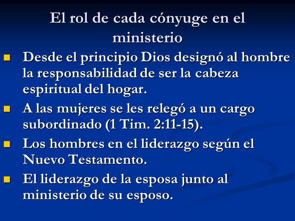 El rol de cada cónyuge en el ministerio Desde el principio Dios designó al hombre la responsabilidad de ser la cabeza espiritual del hogar.