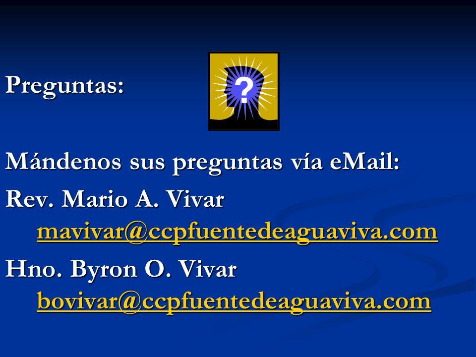 Preguntas: Mándenos sus preguntas vía eMail: Rev. Mario A. Vivar mavivar@ccpfuentedeaguaviva.com mavivar@ccpfuentedeaguaviva.com Hno. Byron O. Vivar b