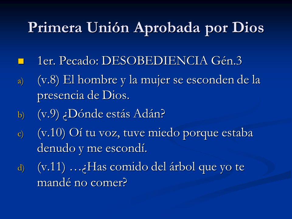 Primera Unión Aprobada por Dios 1er.Pecado: DESOBEDIENCIA Gén.3 1er.
