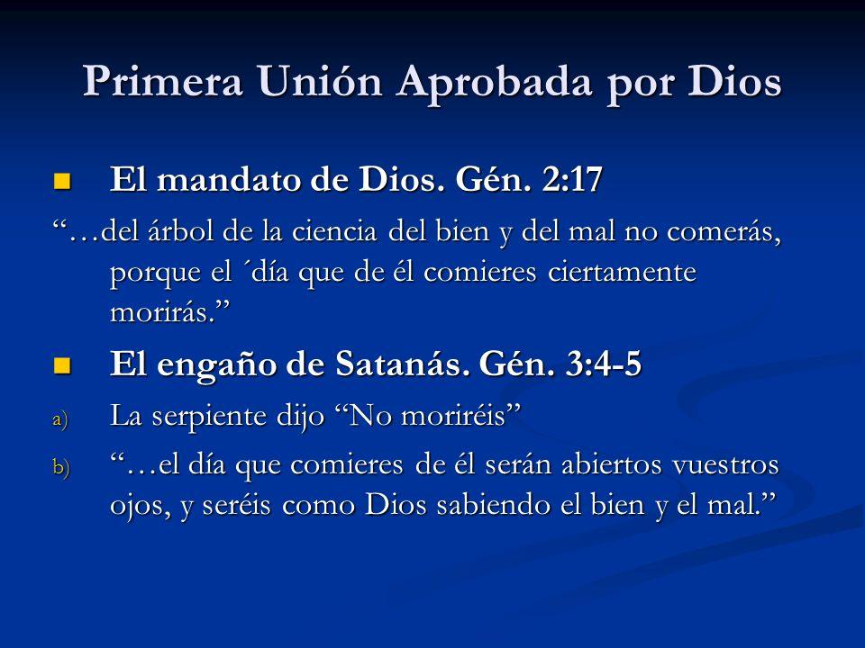 Primera Unión Aprobada por Dios El mandato de Dios. Gén. 2:17 El mandato de Dios. Gén. 2:17 …del árbol de la ciencia del bien y del mal no comerás, po