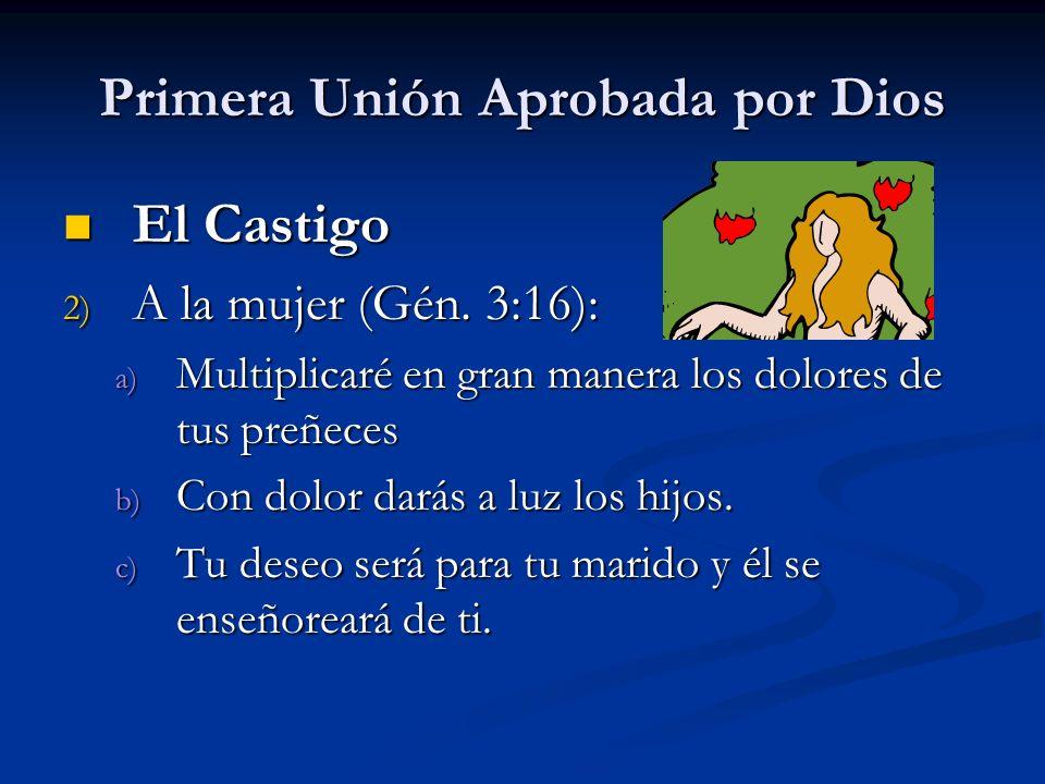 Primera Unión Aprobada por Dios El Castigo El Castigo 2) A la mujer (Gén.