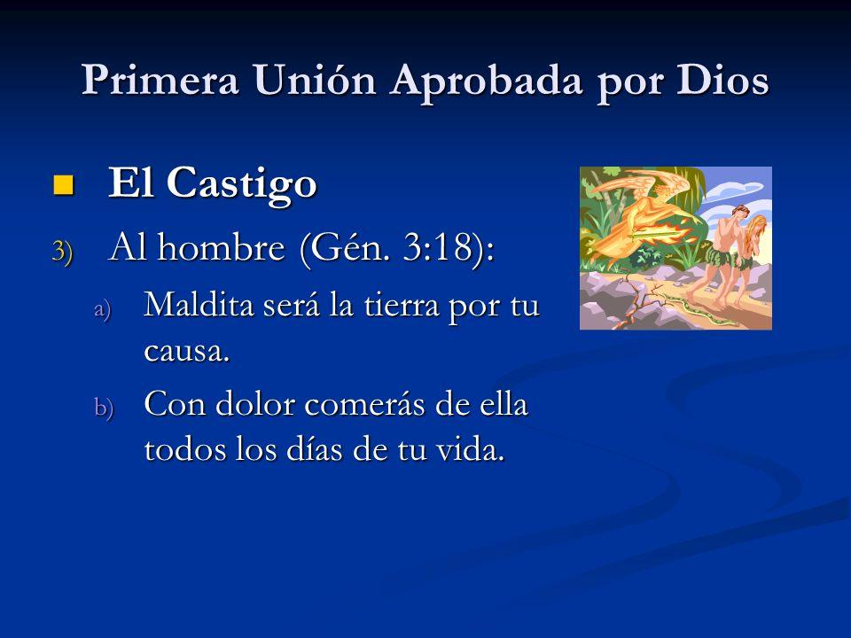 Primera Unión Aprobada por Dios El Castigo El Castigo 3) Al hombre (Gén.