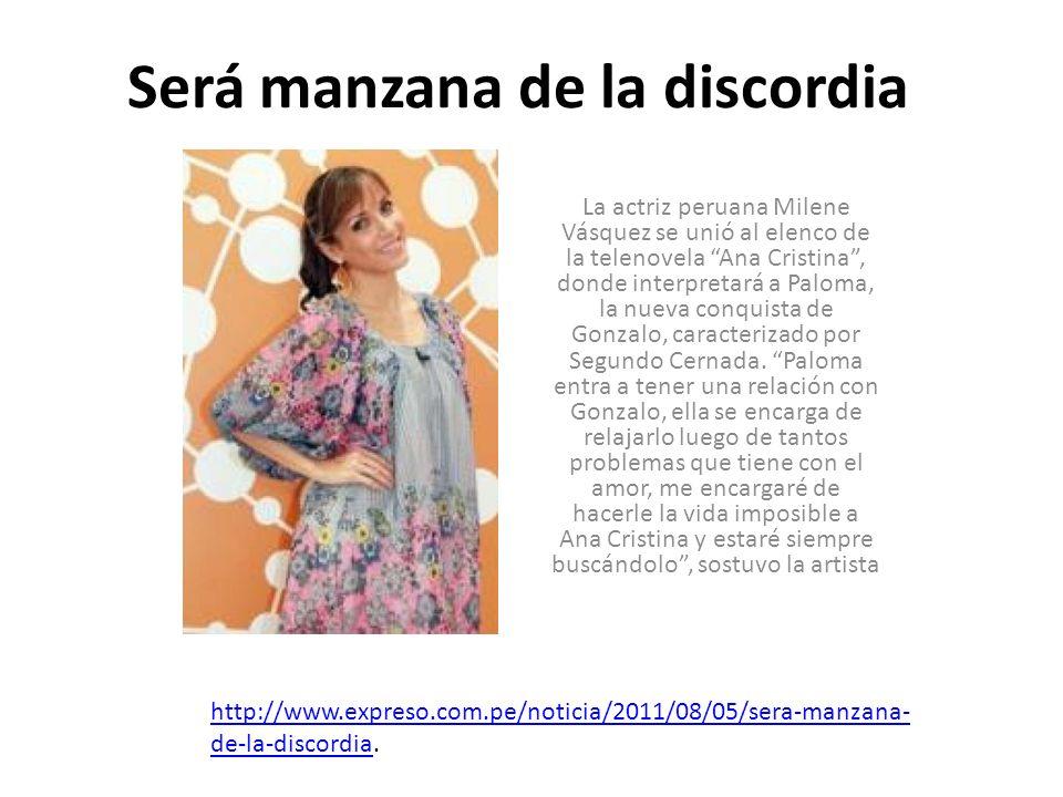 Será manzana de la discordia La actriz peruana Milene Vásquez se unió al elenco de la telenovela Ana Cristina, donde interpretará a Paloma, la nueva c