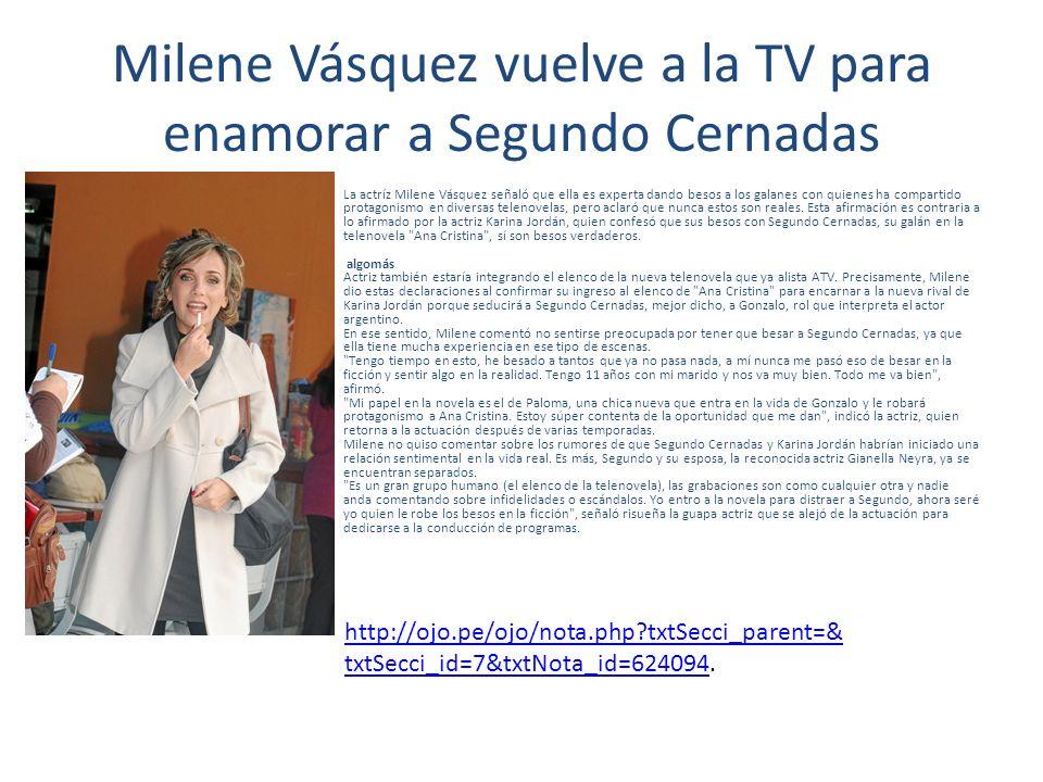 Milene Vásquez vuelve a la TV para enamorar a Segundo Cernadas La actríz Milene Vásquez señaló que ella es experta dando besos a los galanes con quien