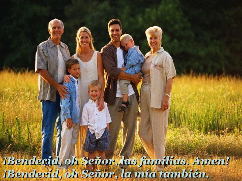 ¡Bendecid, oh Señor, las familias. Amen! ¡Bendecid, oh Señor, la mía también. ¡Bendecid, oh Señor, las familias. Amen! ¡Bendecid, oh Señor, la mía tam