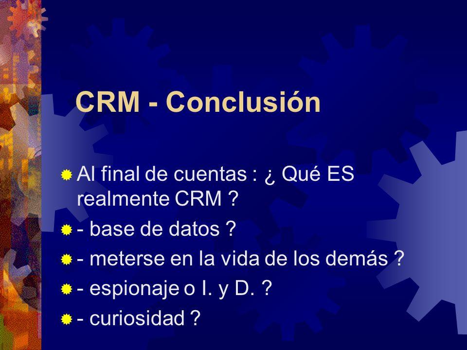 CRM - Conclusión Al final de cuentas : ¿ Qué ES realmente CRM .
