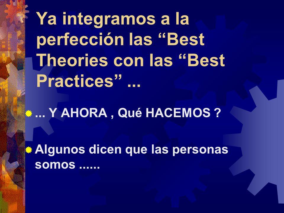 Ya integramos a la perfección las Best Theories con las Best Practices......