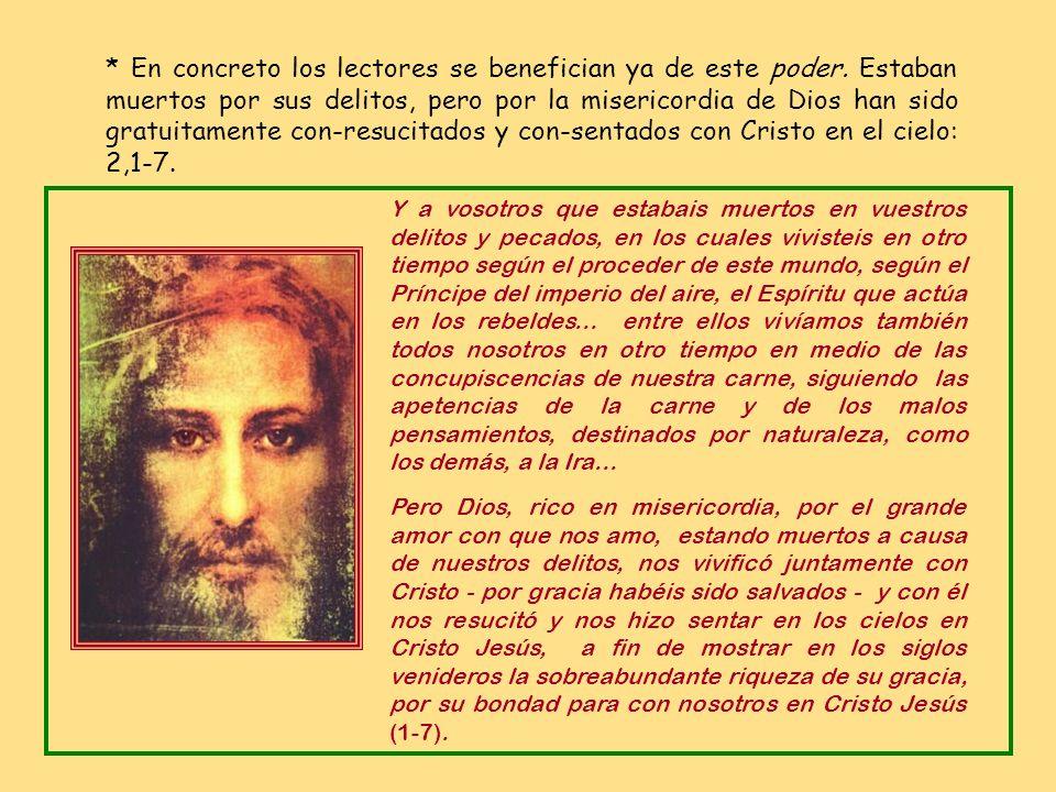 * Y que conozcan el poder de Dios para realizar la esperanza, el mismo poder con que resucitó a Jesús y le hizo Cabeza de todo y de la Iglesia, su cue