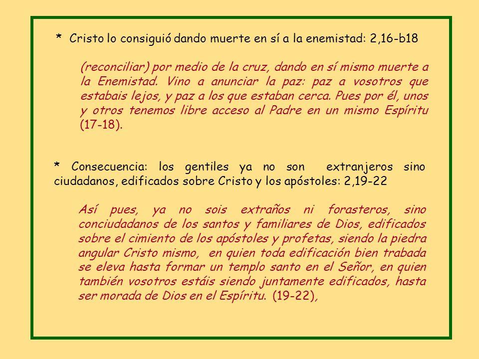 * Los lejanos han sido acercados por Cristo, nuestra paz, que une los dos pueblos, judíos y gentiles, y crea un solo hombre nuevo, haciendo la paz: 2,