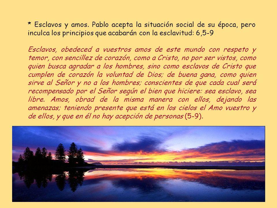 * Hijos y padres: 6,1-4 Hijos, obedeced a vuestros padres en el Señor; porque esto es justo. Honra a tu padre y a tu madre, tal es el primer mandamien
