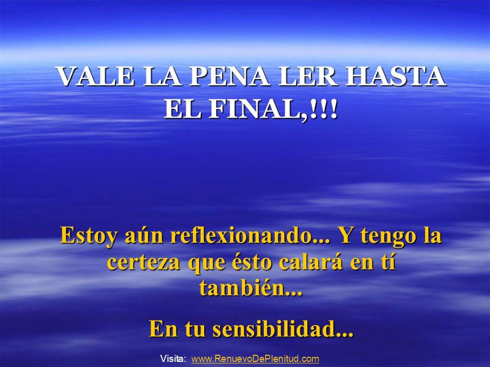 VALE LA PENA LER HASTA EL FINAL,!!.Estoy aún reflexionando...