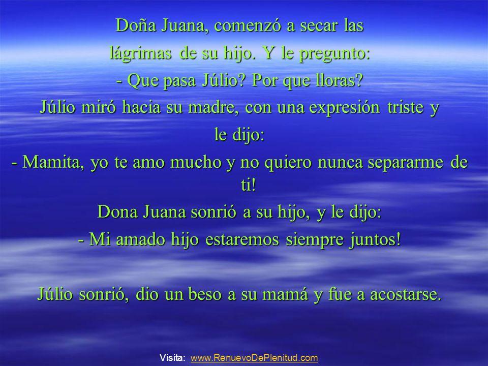 Doña Juana, comenzó a secar las lágrimas de su hijo.