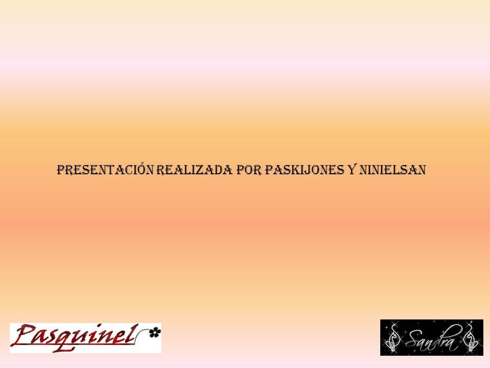 PRESENTACIÓN REALIZADA POR PASKIJONES Y NINIELSAN