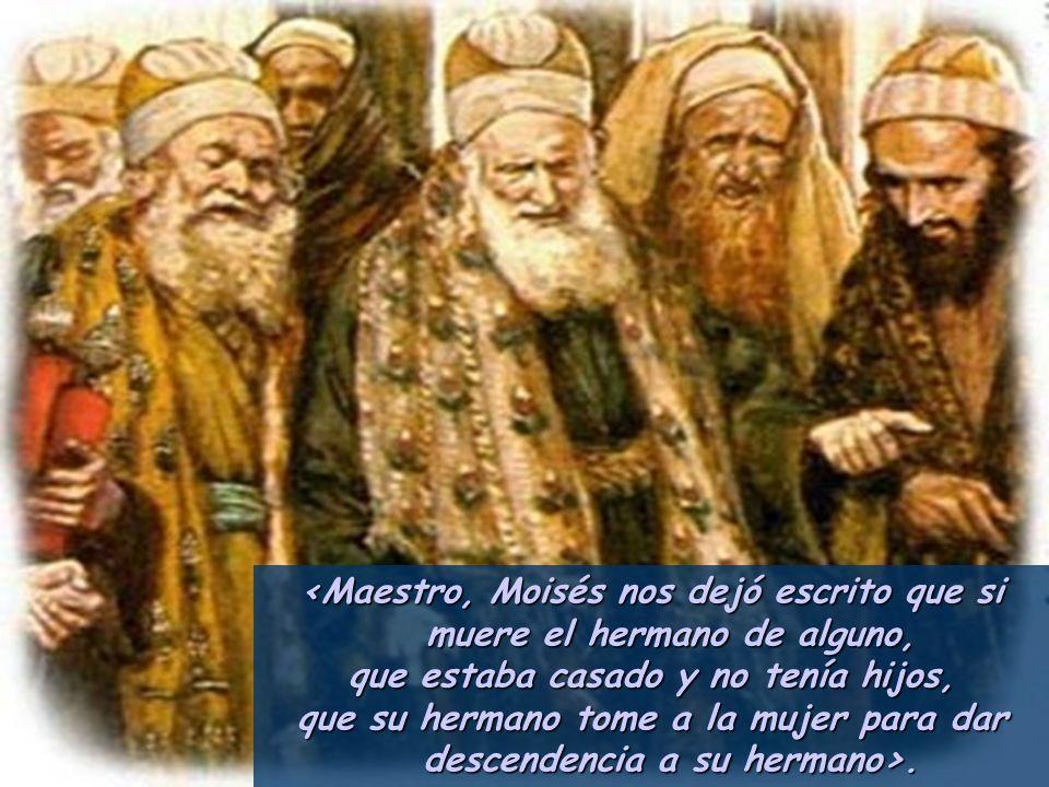 Allí se acercaron a Jesús unos saduceos materialistas, que niegan la resurrección, y le preguntaron: Allí se acercaron a Jesús unos saduceos materiali