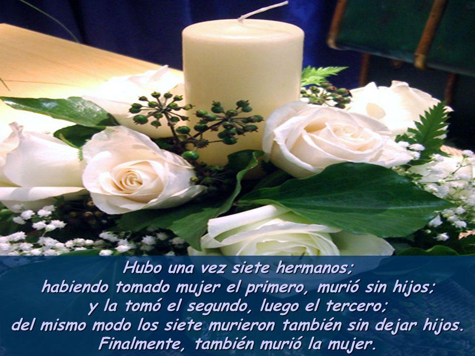 Si un marido muere sin dejar hijos, la mujer se casará con su hermano. (Deut. 25, 5-6: Es la ley del Levirato, tribu de Leví, para proteger a la viuda
