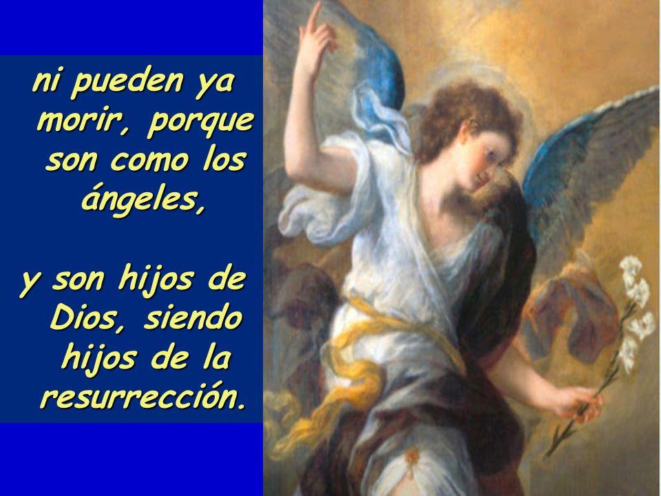 Jesús les dijo: «Los hijos de este mundo toman mujer o marido; pero los que alcancen a ser dignos de tener parte en aquel mundo y en la resurrección d