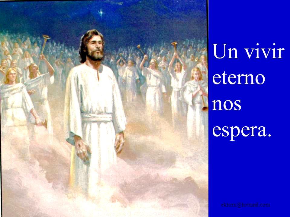 El Rey del Universo nos resucitará para una vida eterna.