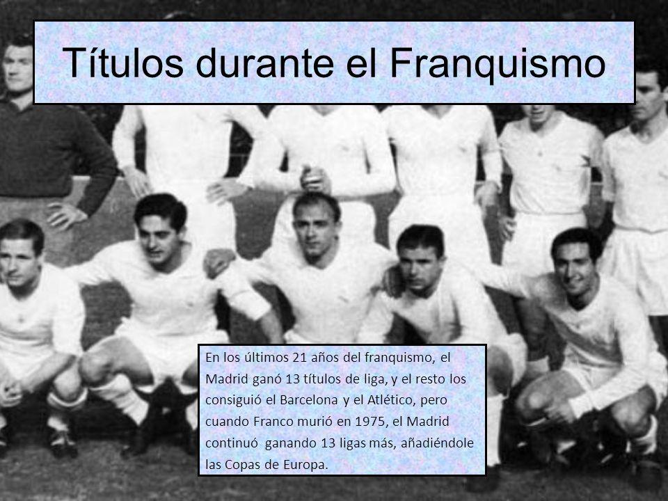 Títulos durante el Franquismo En los últimos 21 años del franquismo, el Madrid ganó 13 títulos de liga, y el resto los consiguió el Barcelona y el Atl