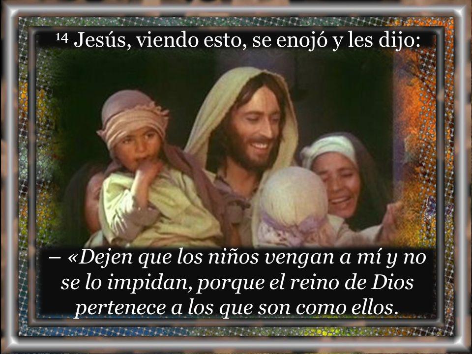 13 Le acercaban niños para que los tocara, pero los discípulos los regañaban.