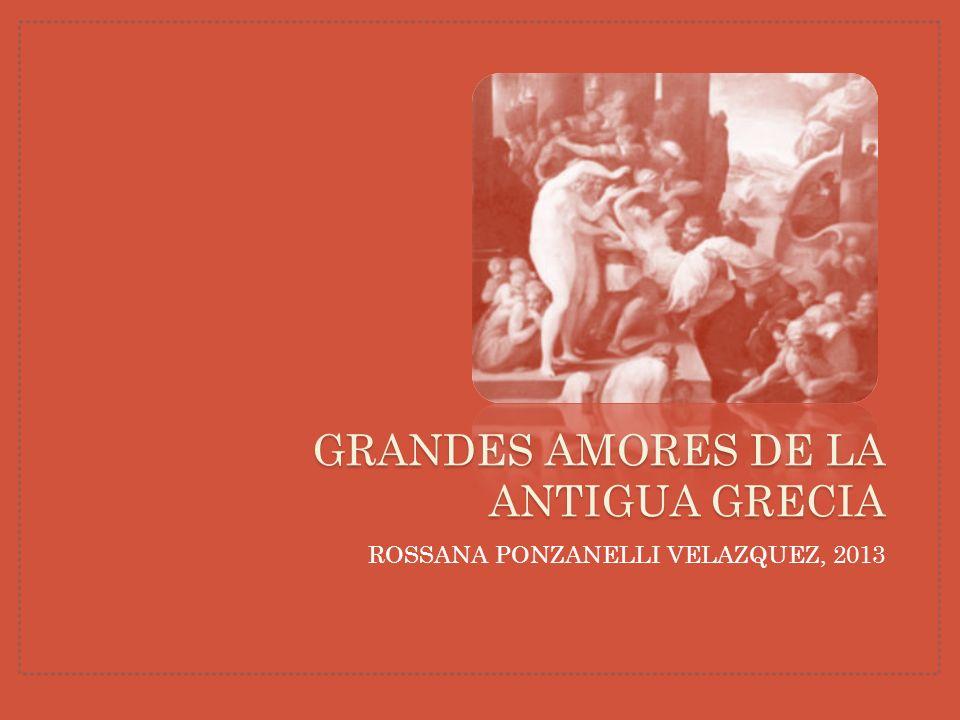 ROSSANA PONZANELLI VELAZQUEZ, 2013 GRANDES AMORES DE LA ANTIGUA GRECIA