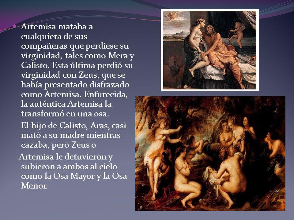 Artemisa mataba a cualquiera de sus compañeras que perdiese su virginidad, tales como Mera y Calisto. Esta última perdió su virginidad con Zeus, que s
