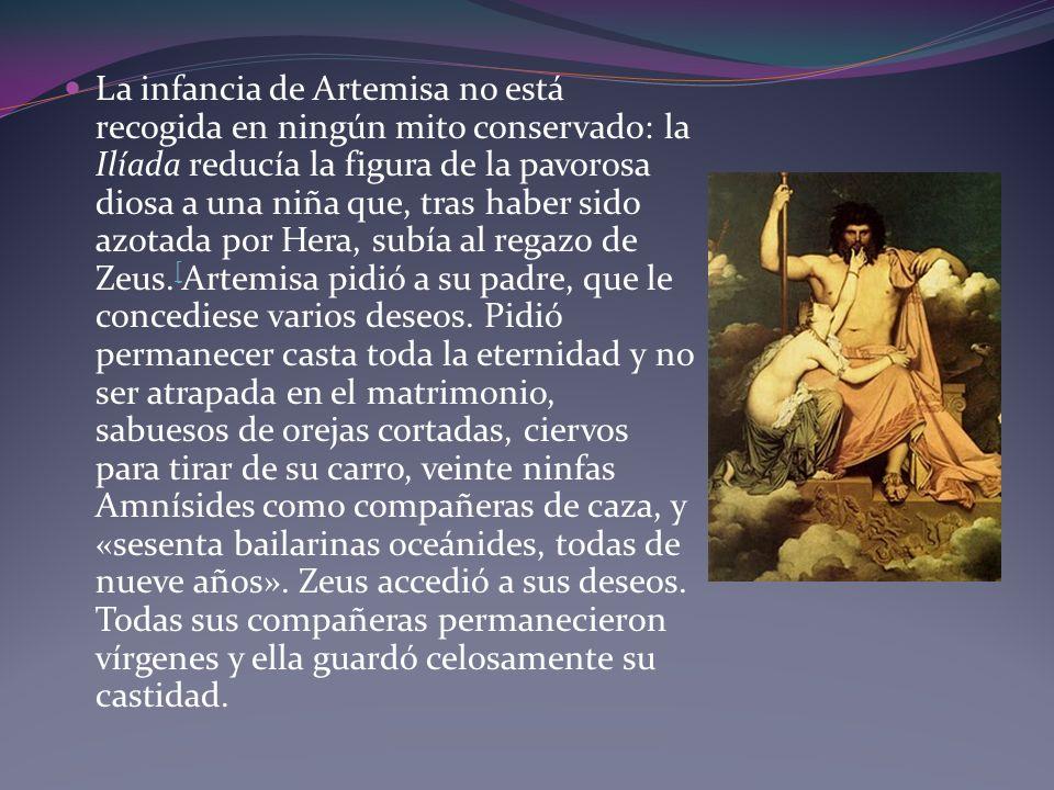 La infancia de Artemisa no está recogida en ningún mito conservado: la Ilíada reducía la figura de la pavorosa diosa a una niña que, tras haber sido a