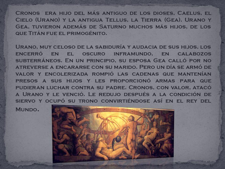 Cronos era hijo del más antiguo de los dioses, Caelus, el Cielo (Urano) y la antigua Tellus, la Tierra (Gea). Urano y Gea, tuvieron además de Saturno
