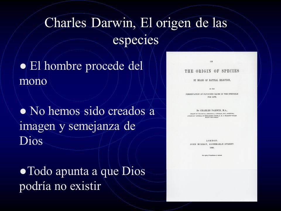 Charles Darwin, El origen de las especies El hombre procede del mono No hemos sido creados a imagen y semejanza de Dios Todo apunta a que Dios podría no existir